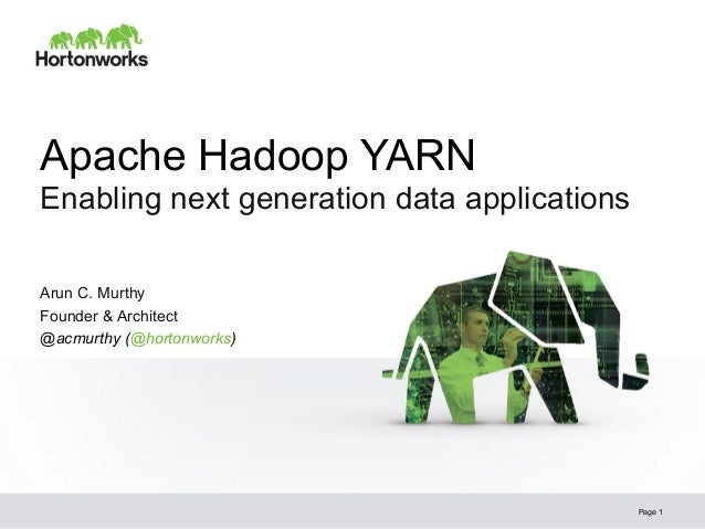 © Hortonworks Inc. 2013 Apache Hadoop YARN Enabling next generation data applications Page 1 Arun C. Murthy Founder & Arch...