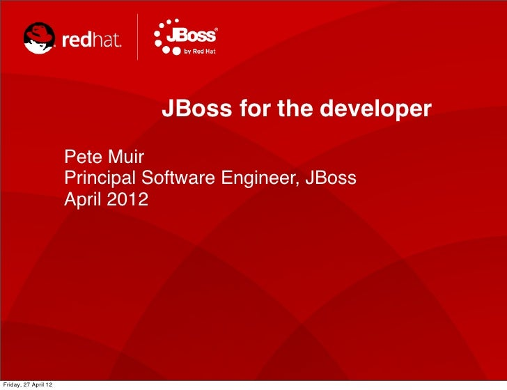 JBoss for the developer                      Pete Muir                      Principal Software Engineer, JBoss            ...