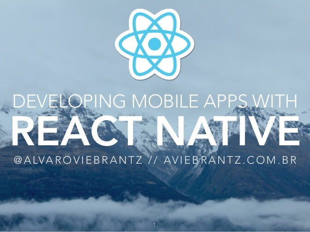DEVELOPING MOBILE APPS WITH REACT NATIVE@ A LVA R O V I E B R A N T Z / / AV I E B R A N T Z . C O M . B R 1