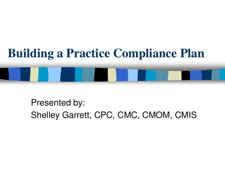 Building a Practice Compliance Plan    Presented by:    Shelley Garrett, CPC, CMC, CMOM, CMIS