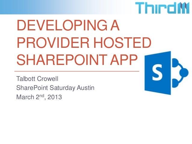 DEVELOPING APROVIDER HOSTEDSHAREPOINT APPTalbott CrowellSharePoint Saturday AustinMarch 2nd, 2013