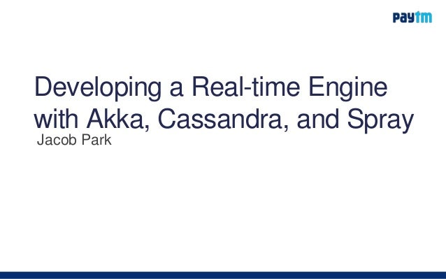 Developing a Real-time Engine with Akka, Cassandra, and Spray Jacob Park
