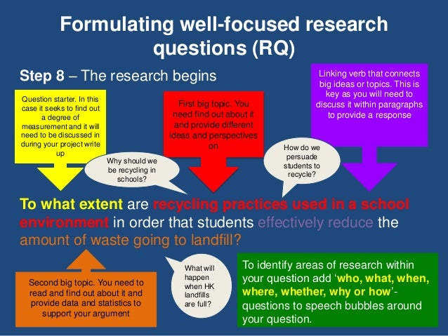 Formulating well-focused research questions (RQ) Step 8 – The research begins To what extent are recycling practices used ...