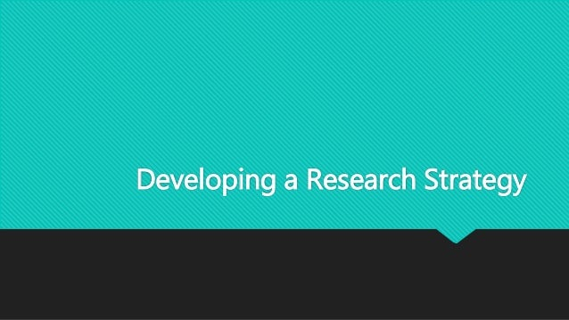 Developing a Research Strategy