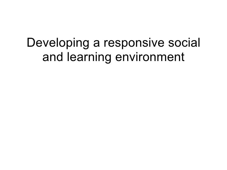 Developing a responsive social and learning environment