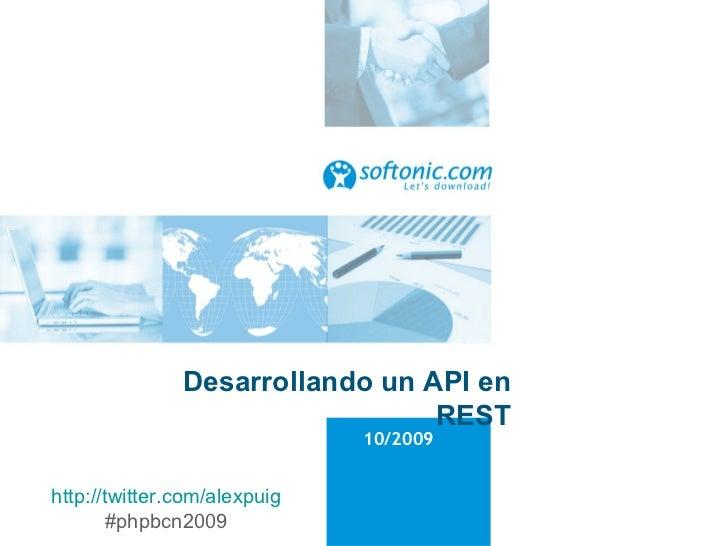 Desarrollando un API en REST 10/2009 http://twitter.com/alexpuig #phpbcn2009