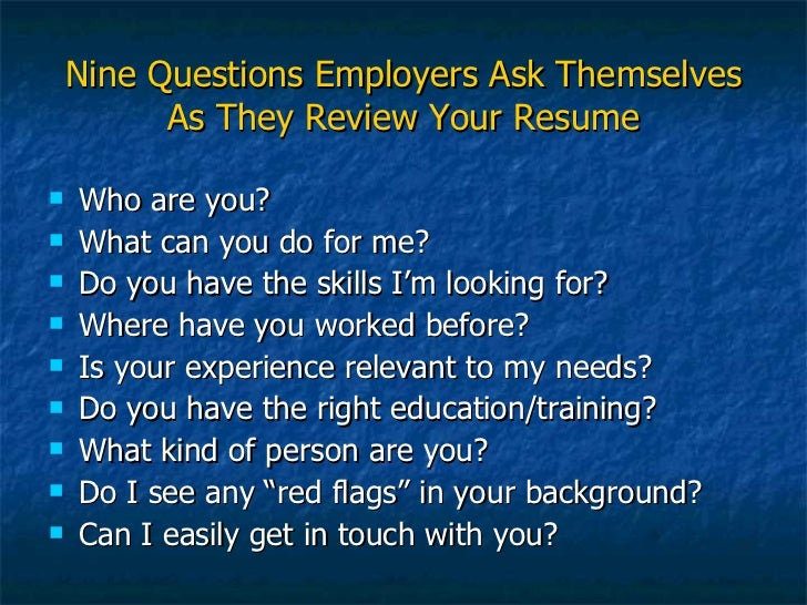 ... 4. Nine Questions Employers Ask Themselves As They Review Your Resume  ...