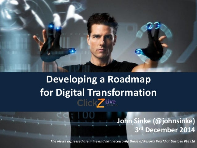 Developing a Roadmap  for Digital Transformation  John Sinke (@johnsinke)  3rd December 2014  The views expressed are mine...
