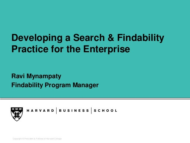 Copyright © President & Fellows of Harvard CollegeDeveloping a Search & FindabilityPractice for the EnterpriseRavi Mynampa...