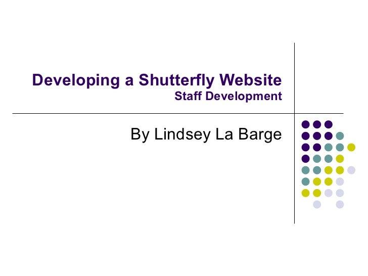 Developing a Shutterfly Website Staff Development By Lindsey La Barge