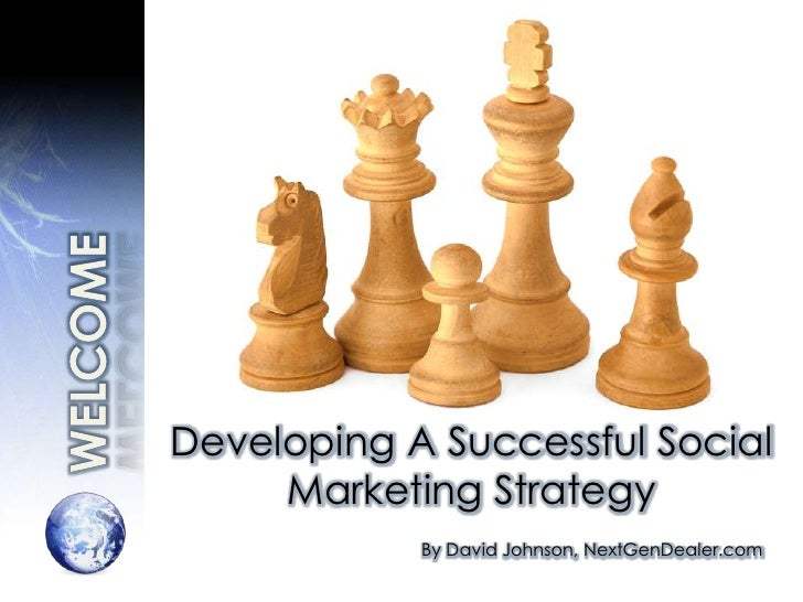 WELCOME<br />Developing A Successful Social Marketing Strategy<br />By David Johnson, NextGenDealer.com<br />