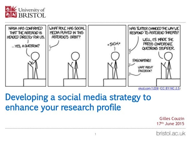 Developing a social media strategy to enhance your research profile 1 Gilles Couzin 17th June 2015 xkcd.com/1239/ (CC BY-N...