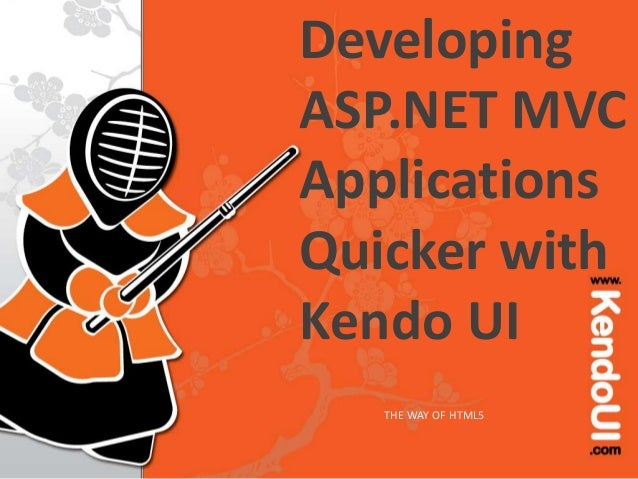Developing ASP.NET MVC Applications Quicker with Kendo UI THE WAY OF HTML5