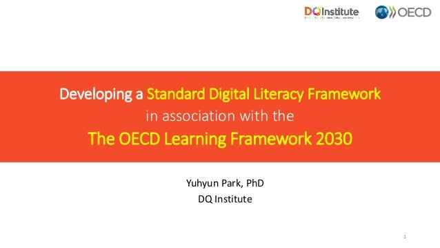 Developing a Standard Digital Literacy Framework in association with the The OECD Learning Framework 2030 Yuhyun Park, PhD...