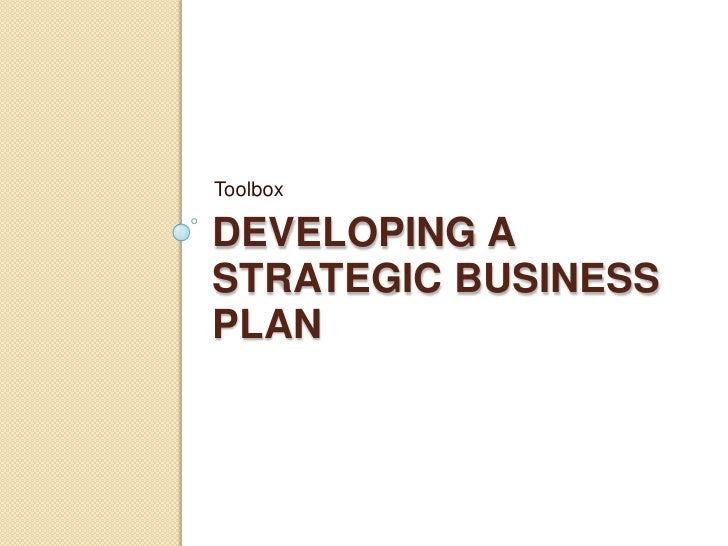 Toolbox  DEVELOPING A STRATEGIC BUSINESS PLAN