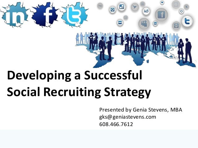 Developing a SuccessfulSocial Recruiting Strategy                Presented by Genia Stevens, MBA                gks@genias...
