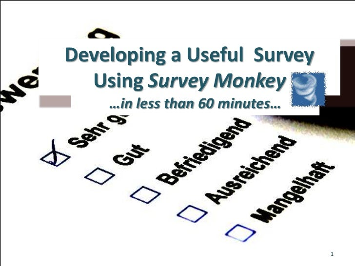 Developing a Useful  Survey Using Survey Monkey<br />…in less than 60 minutes…<br />1<br />