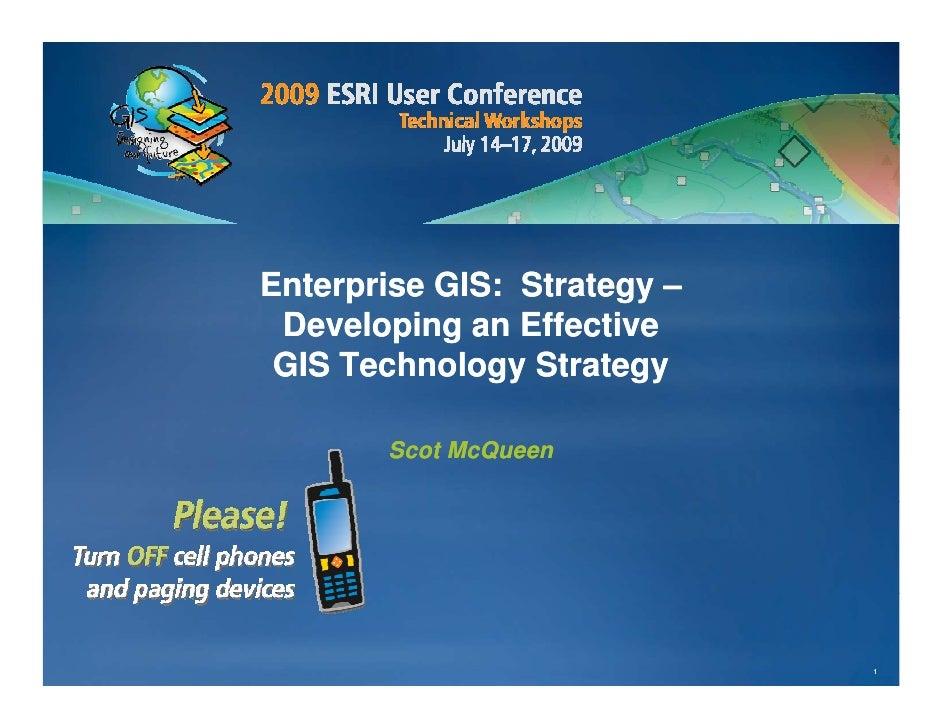 Enterprise GIS: Strategy –  Developing an Effective  D    l i       Eff ti  GIS Technology Strategy         Scot McQueen  ...