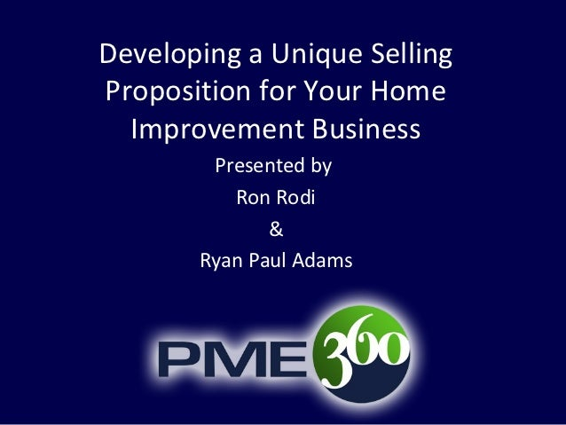 Developing a Unique SellingProposition for Your Home  Improvement Business        Presented by          Ron Rodi          ...
