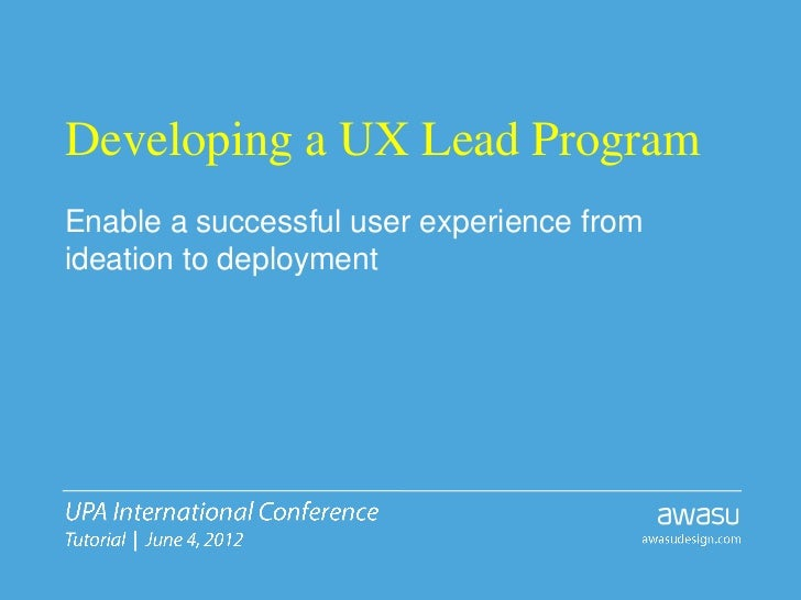 Developing a UX Lead ProgramEnable a successful user experience fromideation to deployment