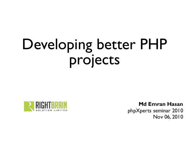 Developing better PHP projects Md Emran Hasan phpXperts seminar 2010 Nov 06, 2010