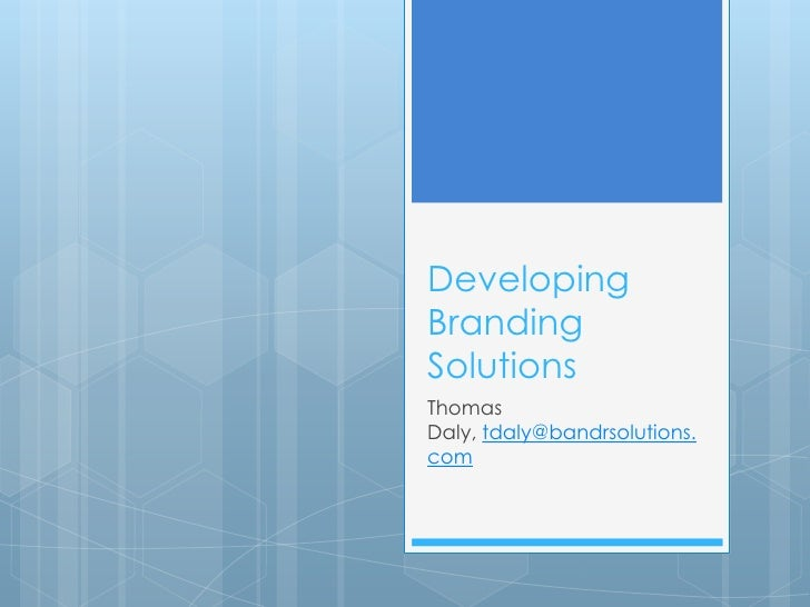 DevelopingBrandingSolutionsThomasDaly, tdaly@bandrsolutions.com