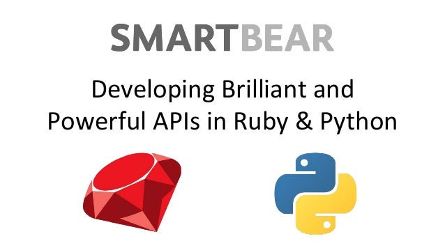 Developing Brilliant and Powerful APIs in Ruby & Python