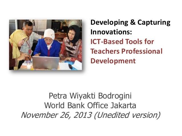 Developing & Capturing Innovations: ICT-Based Tools for Teachers Professional Development  Petra Wiyakti Bodrogini World B...