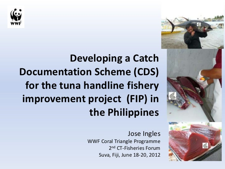 Developing a CatchDocumentation Scheme (CDS) for the tuna handline fisheryimprovement project (FIP) in               the P...