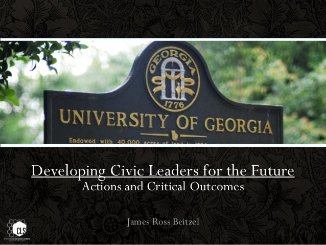 Developing Civic Leaders for the Future       Actions and Critical Outcomes               James Ross Beitzel