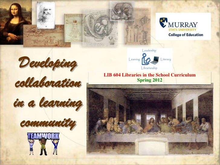 Developingcollaboration                LIB 604 Libraries in the School Curriculum                               Spring 201...