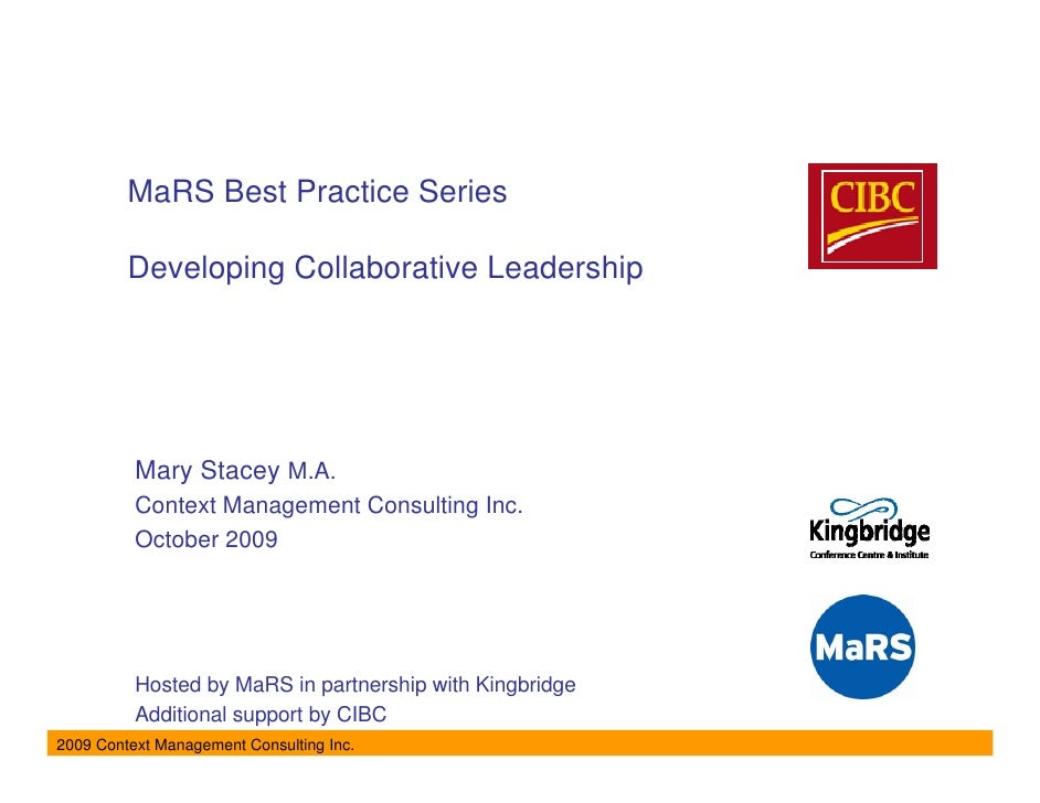 MaRS Best Practice Series           Developing Collaborative Leadership               Mary Stacey M.A.           Context M...