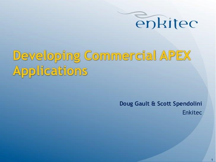 Developing Commercial APEXApplications               Doug Gault & Scott Spendolini                                     Enk...