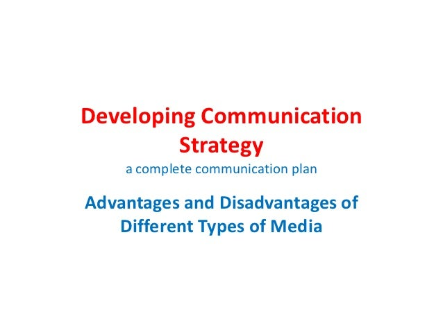 Developing Communication         Strategy    a complete communication planAdvantages and Disadvantages of   Different Type...