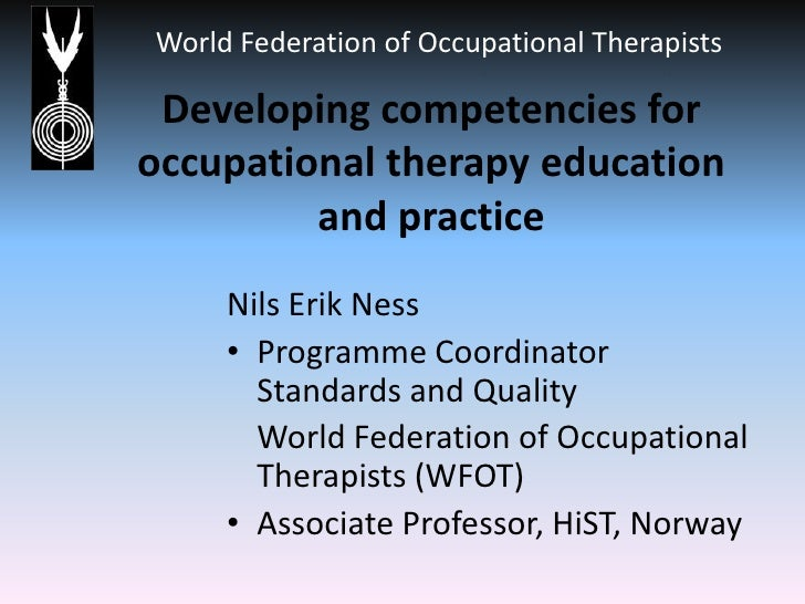 Developing competencies for occupational therapy education and practice<br />Nils Erik Ness<br />Programme Coordinator Sta...