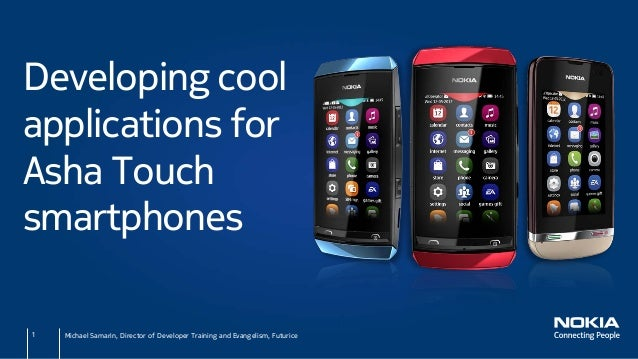 Developing coolapplications forAsha Touchsmartphones1   Michael Samarin, Director of Developer Training and Evangelism, Fu...