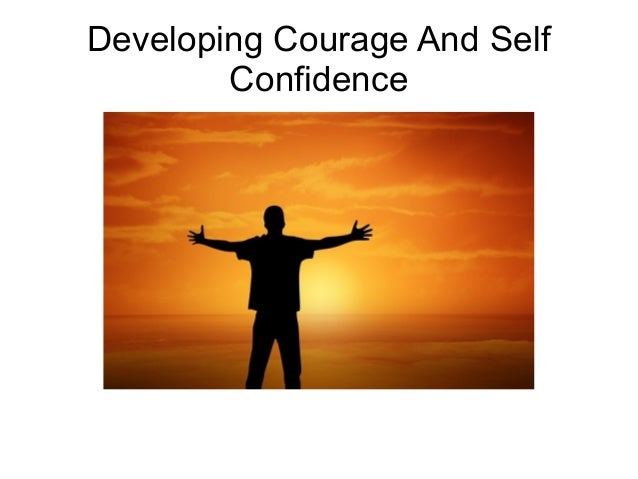 Developing Courage And Self Confidence