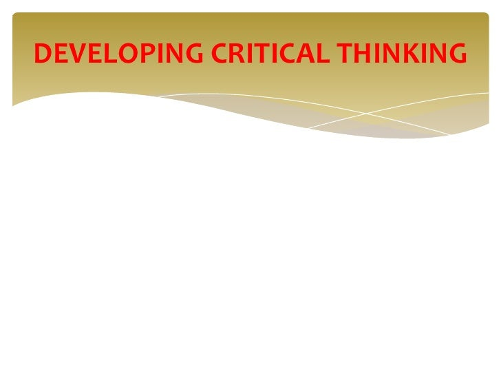 DEVELOPING CRITICAL THINKING