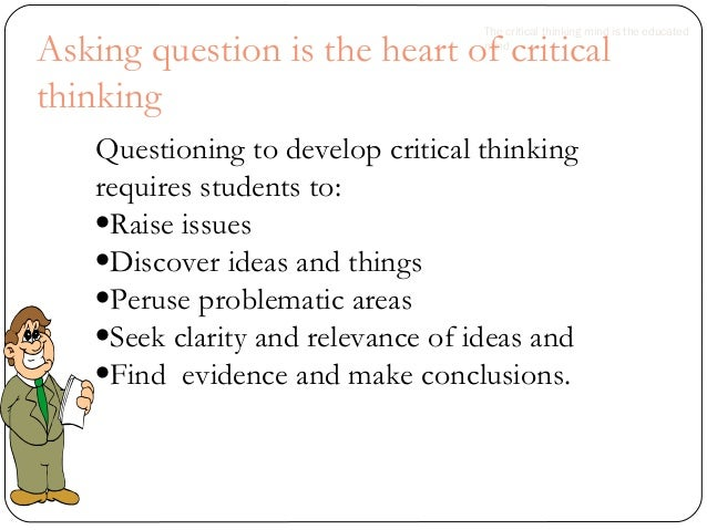8 steps in critical thinking skills The main critical thinking skills in which nursing students should be exercised during their studies are critical analysis, introductory and concluding justification, valid it is, thus, a set of criteria to rationalize an idea where one must know all the questions but to use the appropriate one in this case (8.