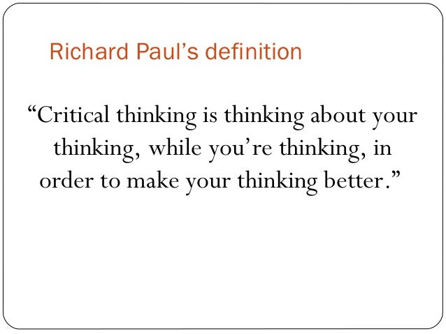 what is critical thinking definition The critical thinking co™critical thinking is the identification and evaluation of evidence to guide decision making a critical thinker uses broad in-depth.