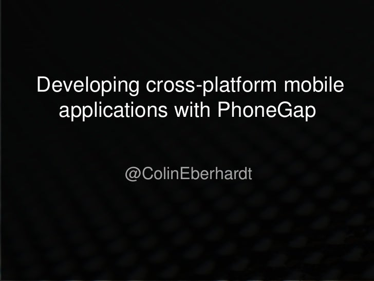 Developing cross-platform mobile  applications with PhoneGap         @ColinEberhardt