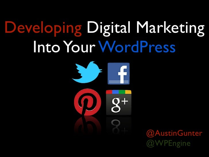 Developing Digital Marketing   Into Your WordPress                   @AustinGunter                   @WPEngine