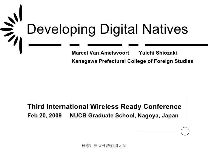 Developing Digital Natives Third International Wireless Ready Conference Feb 20, 2009  NUCB Graduate School, Nagoya, Japan...