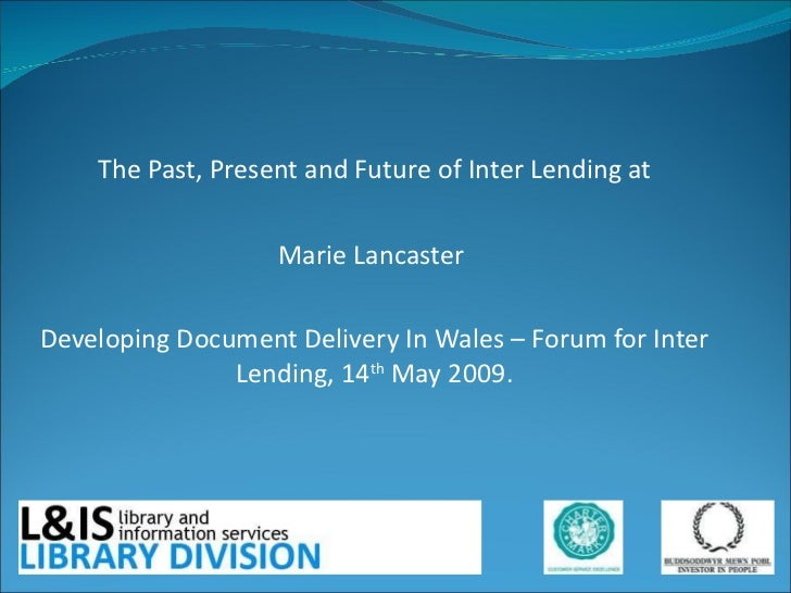 The Past, Present and Future of Inter Lending at  Marie Lancaster  Developing Document Delivery In Wales – Forum for In...