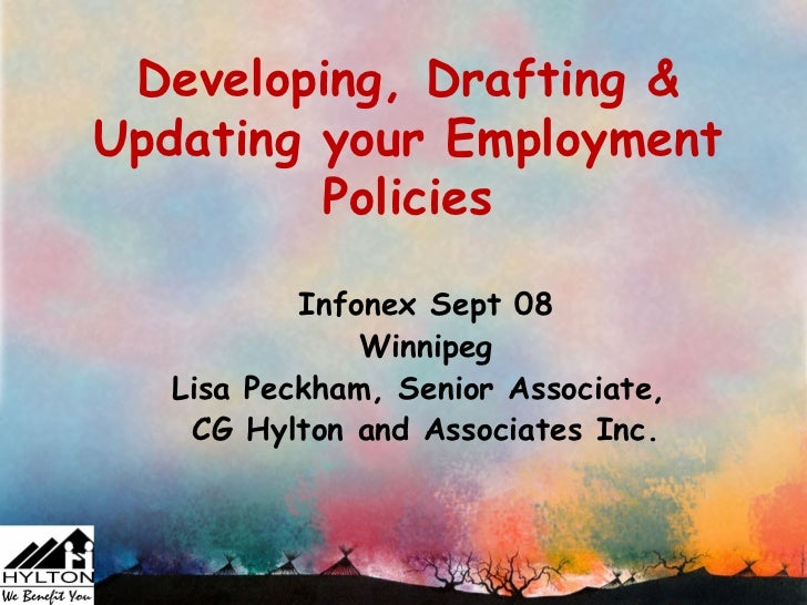 Developing, Drafting &Updating your Employment         Policies           Infonex Sept 08               Winnipeg   Lisa Pe...