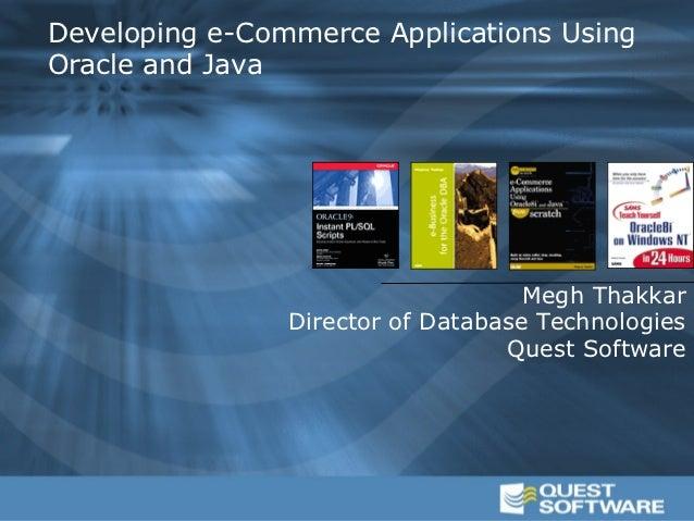 Developing e-Commerce Applications UsingOracle and Java                                    Megh Thakkar                Dir...