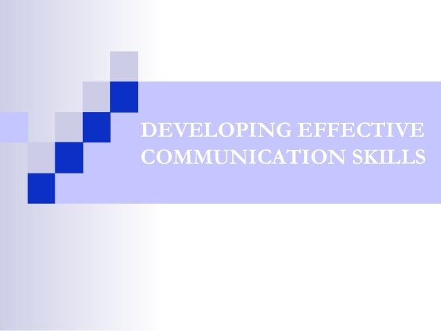 DEVELOPING EFFECTIVECOMMUNICATION SKILLS