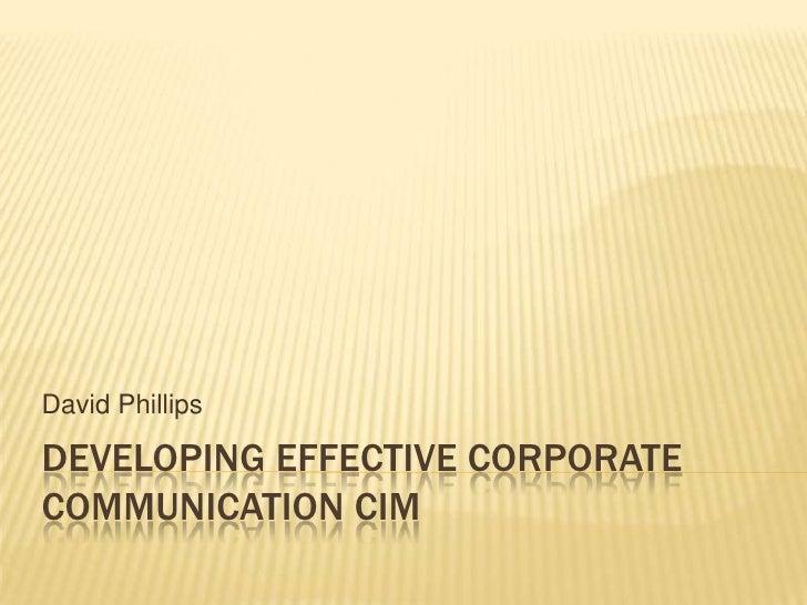 Developing Effective Corporate Communication CiM<br />David Phillips<br />