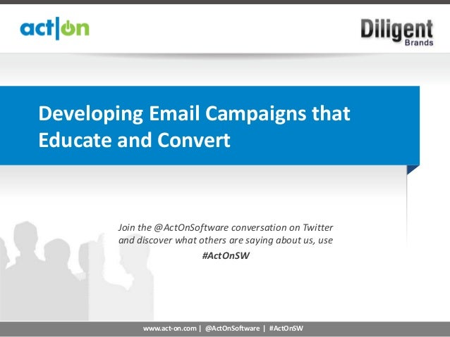 Developing Email Campaigns thatEducate and Convert       Join the @ActOnSoftware conversation on Twitter       and discove...