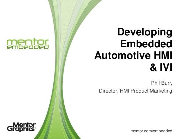 Developing    EmbeddedAutomotive HMI          & IVI                      Phil Burr,Director, HMI Product Marketing        ...